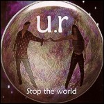 U.R.: Stop the World